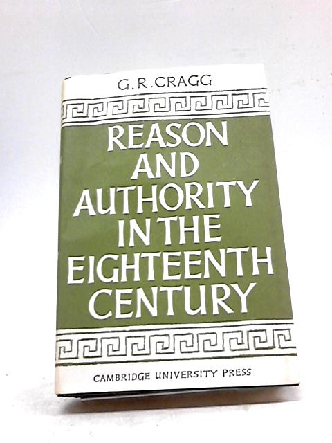 Reason and Authority in the Eighteenth Century by Gerald Robertson Cragg