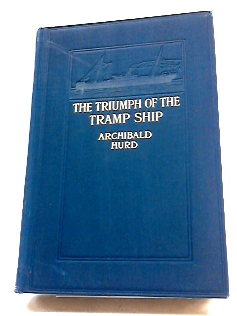 The Triumph of the Tramp Ship by Archibald Hurd