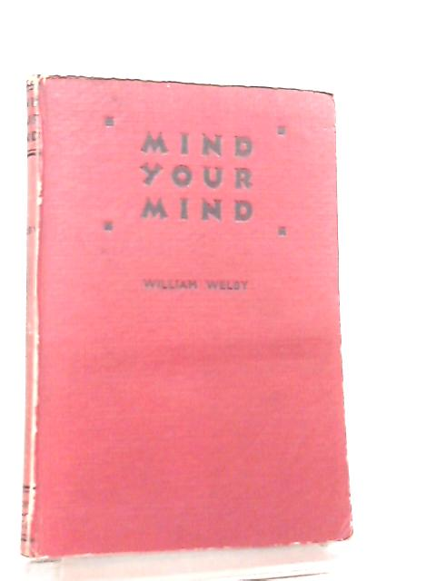 Mind Your Mind - Simple Psychology for the Layman by William Welby