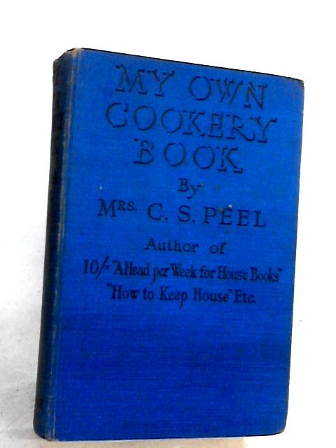 My Own Cookery Book by PEEL, C.S.