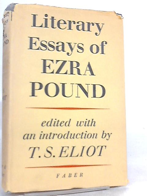 The Literary Essays of Ezra Pound Edited with an Introduction by Ezra Pound