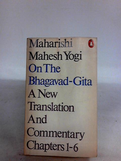 Maharishi Mahesh Yogi On the Bhagavad-Gita: A New Translation And Commentary with Sanskrit Text (Chapters 1-6) by Mahesh, Maharishi