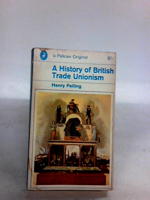 A History of British Trade Unionism by Pelling Henry