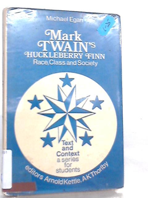 Mark Twain's Huckleberry Finn, Race, Class and Society by Michael Egan