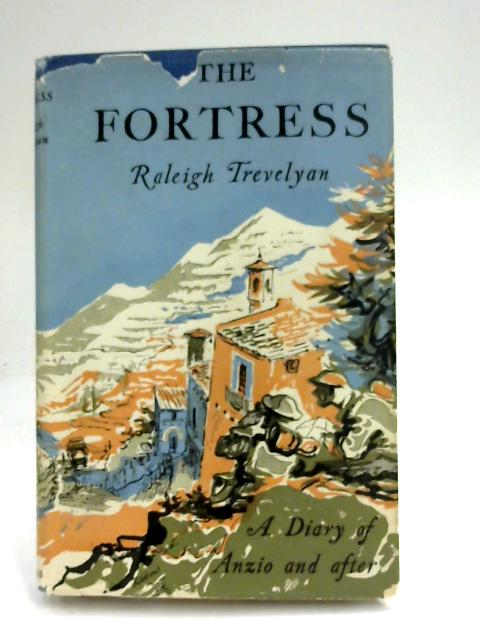 The Fortress: A Diary of Anzio & After by Raleigh Trevelyan
