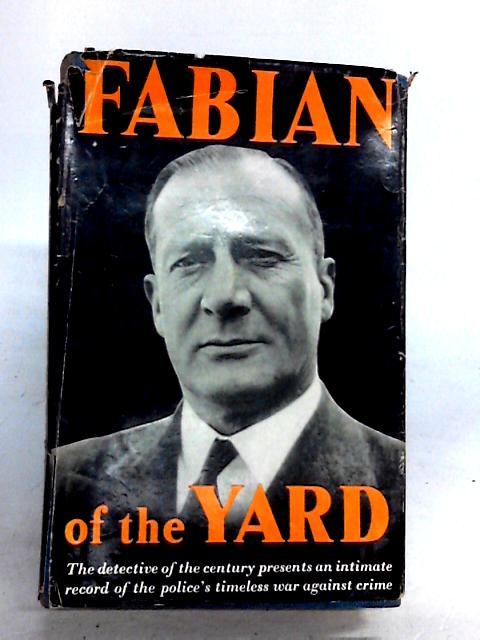 Fabian of the Yard: An intimate record by ex-Superintendent Robert Fabian by Fabian, Robert