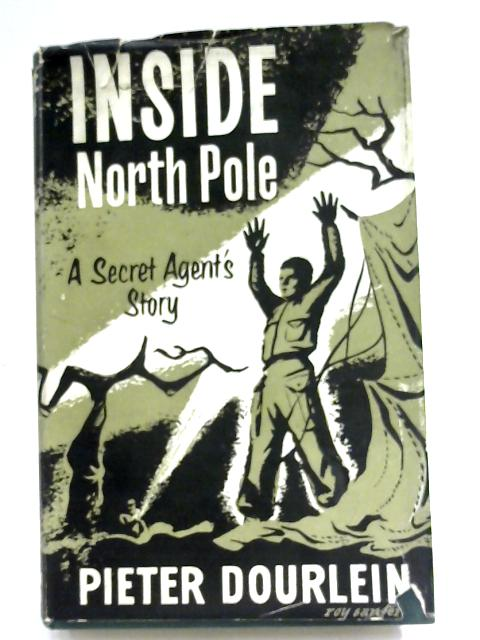 Inside North Pole: A Secret Agent's Story by Pieter Dourlein