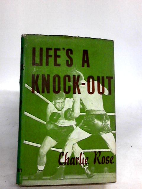 Life's a Knock-Out by Rose, Charlie