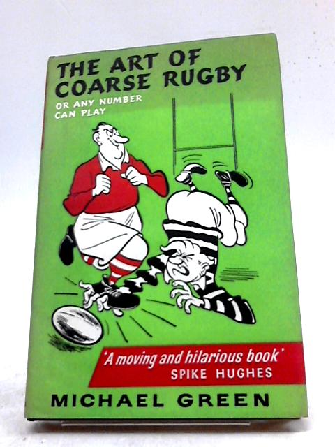 The Art of Coarse Rugby: Or, Any Number Can Play by Michael Green