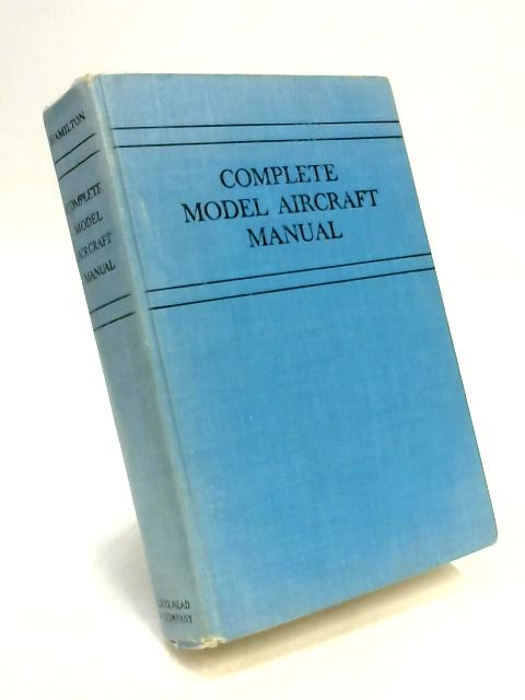 Complete Model Aircraft Manual by Edwin Hamilton