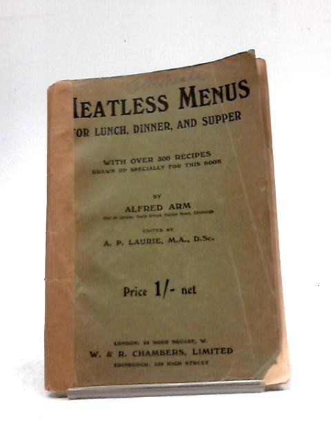 Meatless Menus. For Lunch, Dinner And Supper With Over 300 Recipes Drawn Up Specially For This Book by Alfred Arm