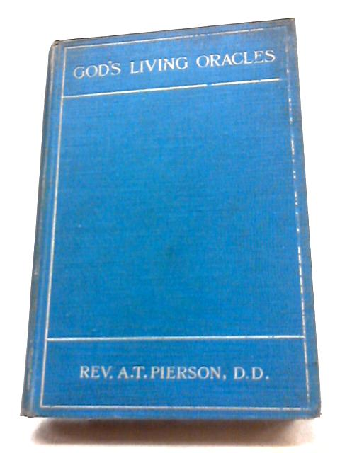God's Living Oracles: A Series of Lectures Delivered in Exeter Hall, in 1903 by Arthur Tappan Pierson