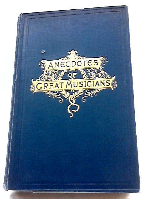Anecdotes of Great Musicians by W Francis Gates