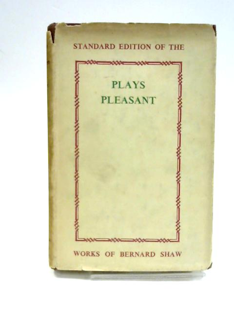 Plays Pleasant And Unpleasant. The Second Volume Containing The Four Pleasant Plays By Bernard Shaw. Arms And The Man; Candida; The Man Of Destiny; You Never Can Tell by Unknown