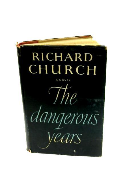 The Dangerous Years by Richard Church
