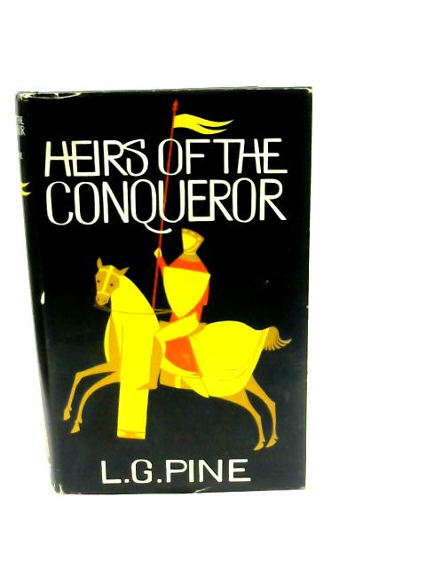 Heirs of the Conqueror: A Study of the Norman Conquest, Its History and Consequences to the Present Day by Pine, L. G