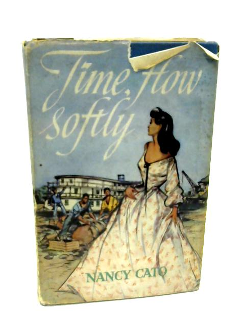 Time, Flow Softly - A novel of the River Murray by Nancy Cato