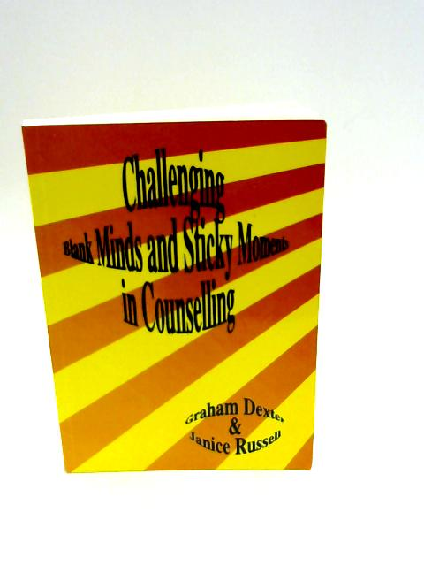 Challenging Blank Minds and Sticky Moments in Counselling - English By Dexter, Graham