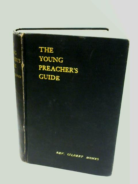 The Young Preacher's Guide by Monks, Rev, Gilbert