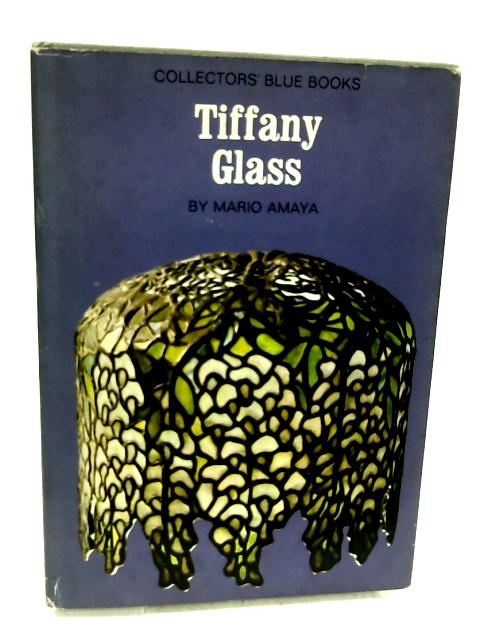 Collectors' Blue Books: Tiffany Glass. By Amaya, Mario.