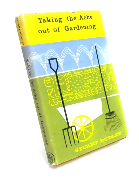 Taking the Ache Out of Gardening By Stuart Dudley
