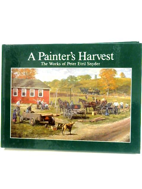 A Painter's Harvest - The Works of Peter Etril Snyder by Peter Etril Snyder