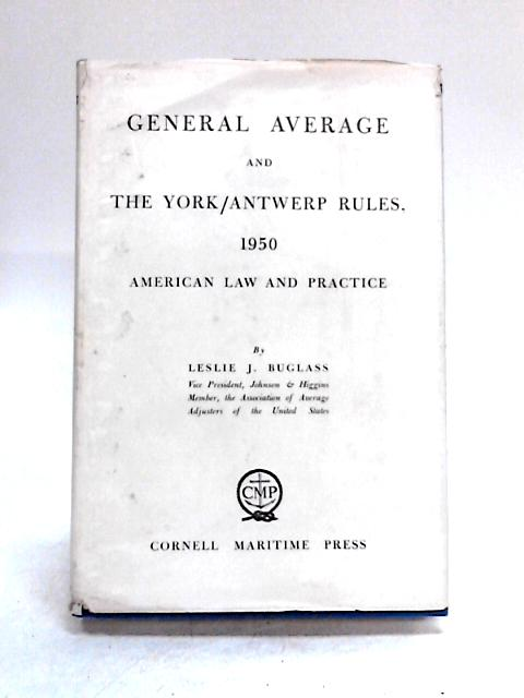General Average and the York-Antwerp Rules 1950 by L.J. Buglass