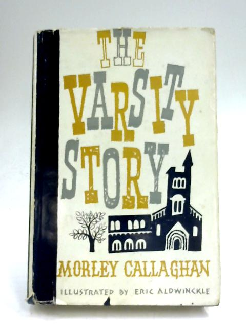 The Varsity Story by Morley Callaghan