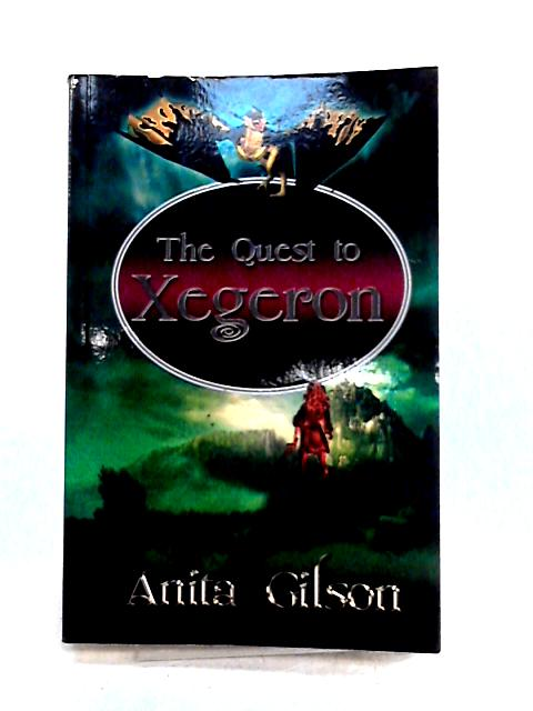 The Quest to Xegeron By Anita Gilson