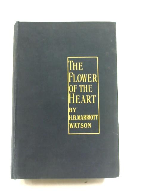 The Flower of the Heart by H. B. Marriott Watson