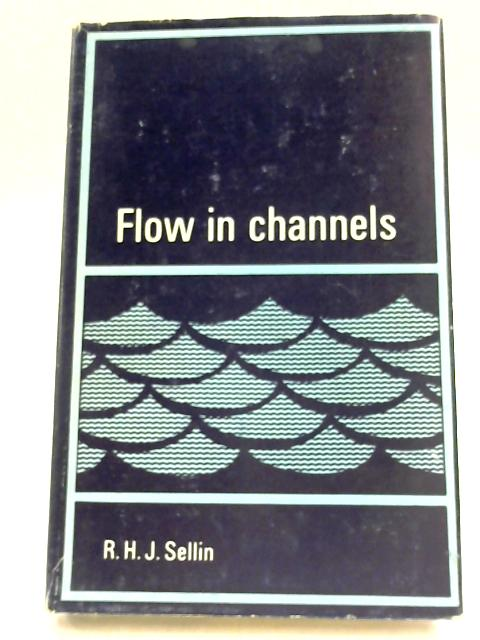 Flow in Channels by Robert H. J. Sellin