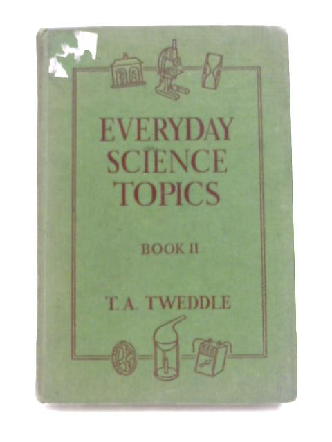 Everyday Science Topics by T. Arthur Tweddle