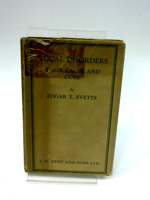 Vocal Disorders: Their Cause And Cure By Evetts, E T.