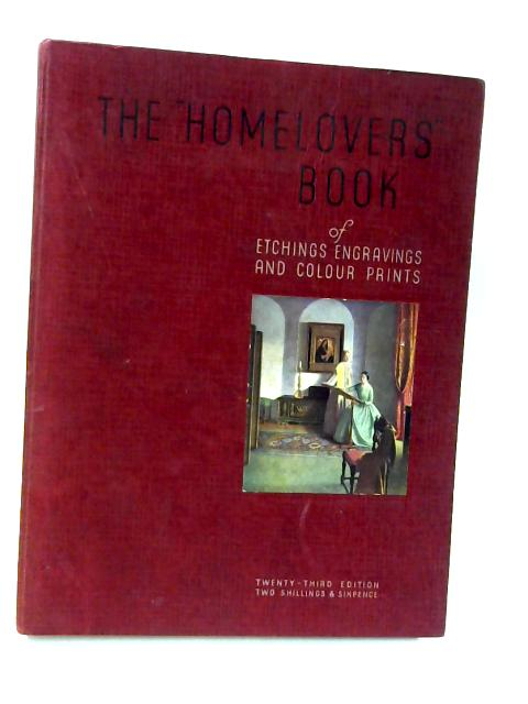 The Homelovers Book: Etchings, Engravings and Colour Prints for Home decoration 23rd edition By U.W. Cutler