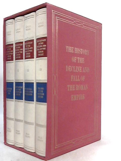 The History of the Decline and Fall of the Roman Empire Vols I, II, III, IV by Edward Gibbon
