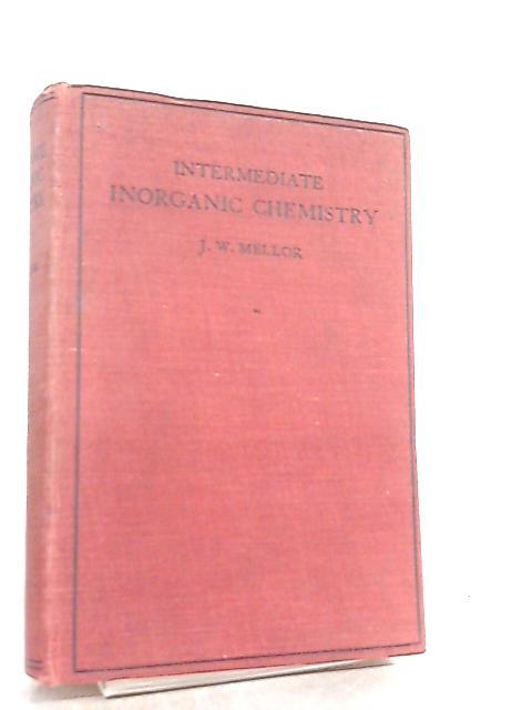Intermediate Inorganic Chemistry by J. W. Mellor
