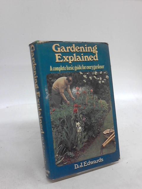 Gardening Explained By D. J Edwards