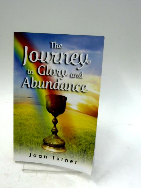 The Journey to Glory and Abundance by Turner, Joan