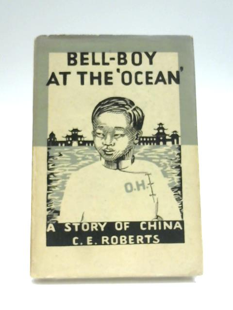 Bell-Boy At The 'Ocean' - A Story Of China by C. E. Roberts