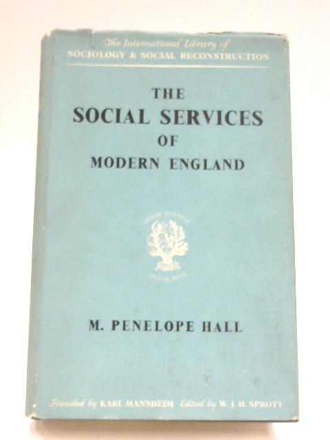 The Social Services of Modern England by Mary Penelope Hall