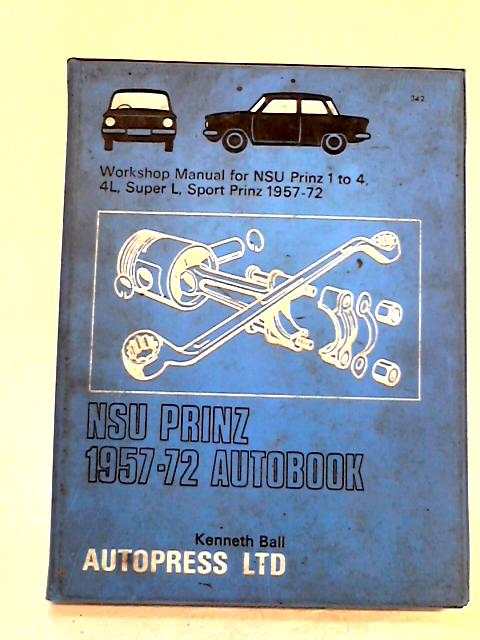 N. S. U. Prinz 1-4 1957-72 Autobook (The autobook series of workshop manuals) by Ball, Kenneth