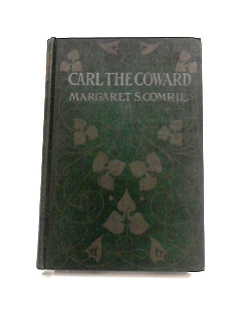 Carl the Coward By Margaret S. Comrie