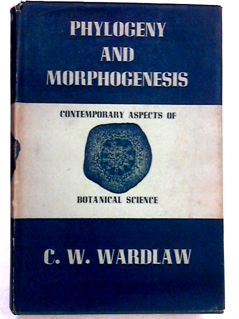 Phylogeny and morphogenesis: Contemporary aspects of botanical science by Wardlaw, Claude Wilson