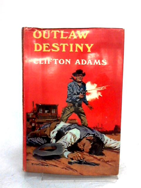Outlaw Destiny by Adams, Clifton