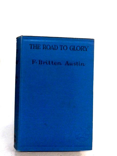 The Road to Glory: A Novel - by Austin, F. Britten