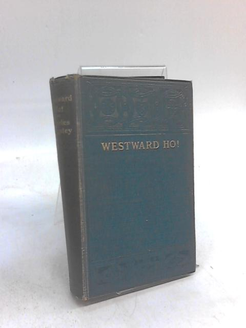 Westward Ho! or The Voyages and Adventures of Leigh By Sir Amyas Leigh