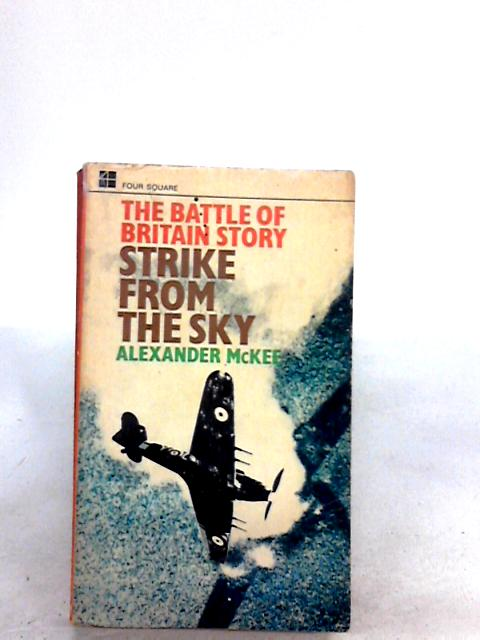 STRIKE FROM THE SKY The story of the Battle of Britain. by McKee, Alexander