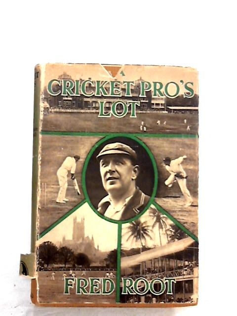 """A Cricket Pro""""s Lot by Root, Fred"""