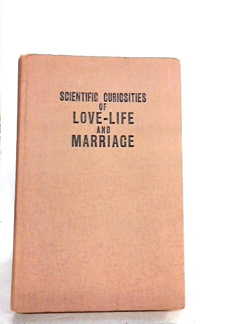 Scientific Curiosities Of Love-Life And Marriage by Mehta, Dr. Rustam