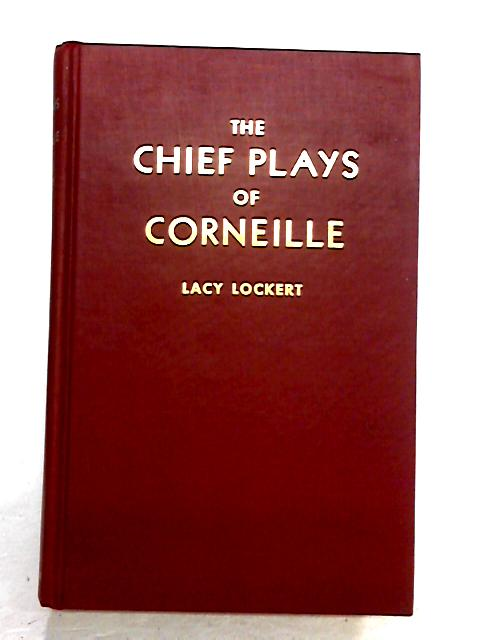 The Chief Plays of Corneille by Lockert, L.